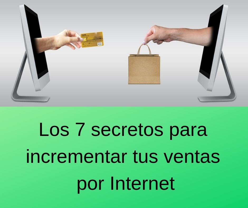 Los 7 secretos para incrementar tus ventas por internet